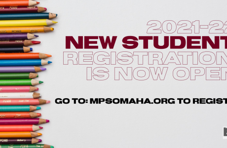 2021-2022 new student registration is now open go to www.mpsomaha.org to register